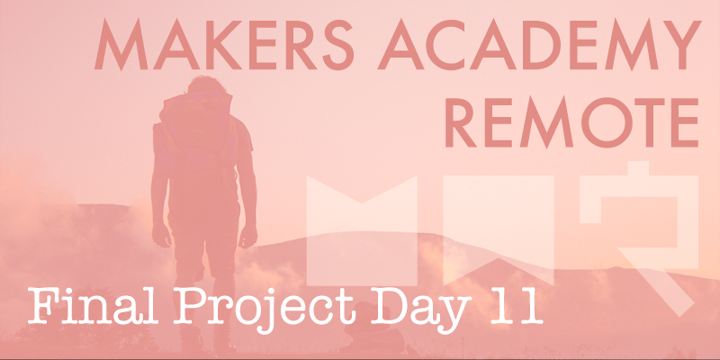 Makers Academy remote final project day 11