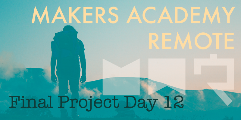 Makers Academy remote final project day 12