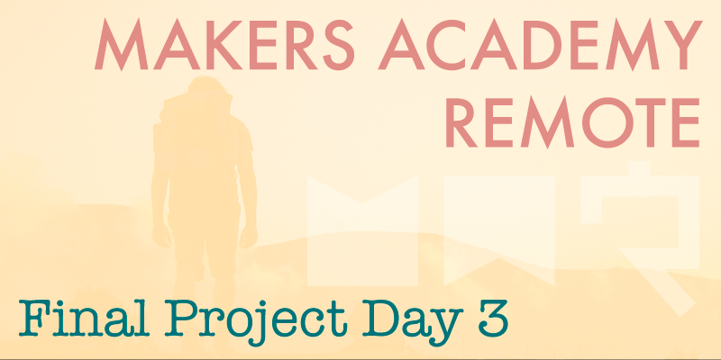 Makers Academy remote final project day 3