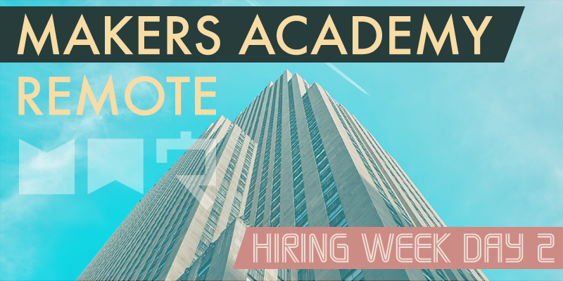 Makers Academy remote hiring week day 2