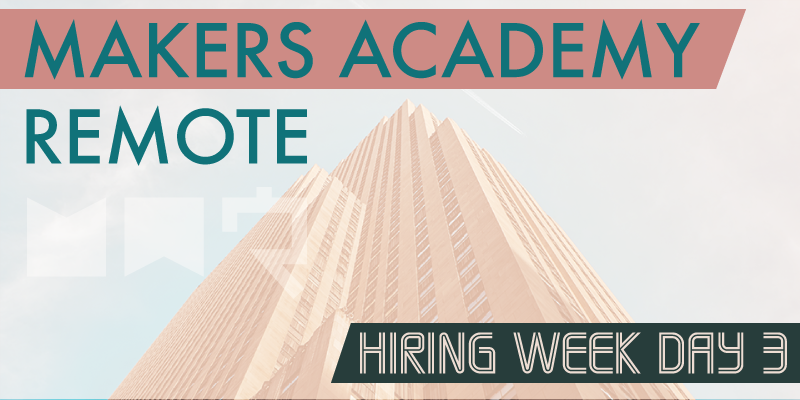 Makers Academy remote hiring week day 3