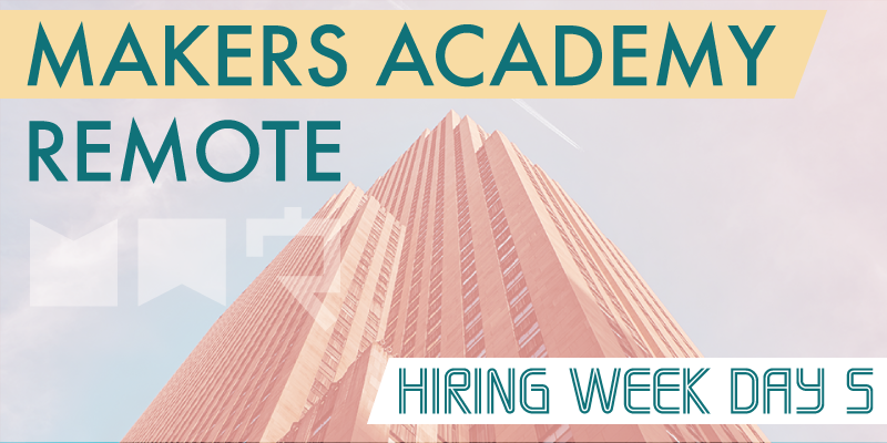 Makers Academy remote hiring week day 5