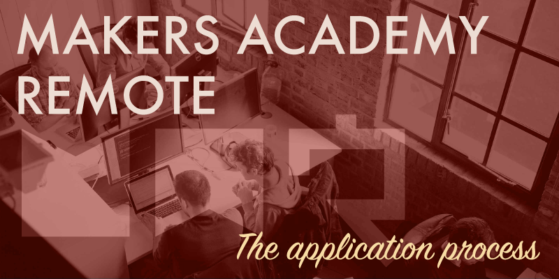 Makers Academy remote the application process