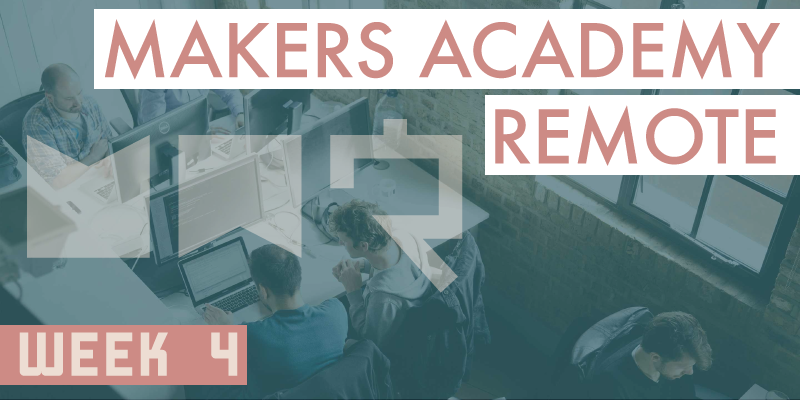 Makers Academy remote week 4